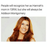 YES! greysanatomy: People will recognize her as Hannah's  mom in 13RW but she will always be  Addison Montgomery  OKEPNERSHU YES! greysanatomy