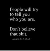 """Shit, Hood, and Box: People will try  to tell you  who you are  Don't believe  that shit.  @OWORLDSTAR """"Don't let anyone box in your greatness..."""" 💯 #PositiveVibes [via QWorldstar]"""