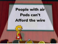 People with air  Pods can't  Afford the wire Funny Dank Memes 2019 - Instagram, Egg, Aquaman, Spongebob, Crush, Morgan Freeman, Simpsons, Sal and More!