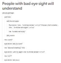 """Eye Doctor Meme: People with bad eye sight will  understand  yakuza garbage  just 1nick:  eat-me-out-oppa:  Eye doctor: """"one  switches lenses or two? Choose which is better.  One  switches lens again or two  Me: 'sweats nervously  BRUHHHH  me: o-one?  eye doctor: are you sure?  me: """"labored breathing YES  eye doctor: Let's try again; one switches lenses or two?  me: two??  eye doctor: are you s"""