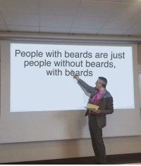 Invest for the beard via /r/MemeEconomy http://bit.ly/2LCz0UU: People with beards are just  people without beards,  with beards Invest for the beard via /r/MemeEconomy http://bit.ly/2LCz0UU