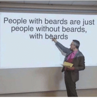 Beards, People, and Just: People with beards are just  people without beards,  with beards +69 Intelect.