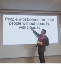 Hmmm: People with beards are just  people without beards,  with beards Hmmm