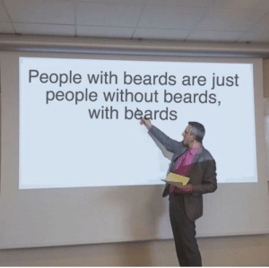 Irl, Me IRL, and Beards: People with beards are just  people without beards,  with beards me irl