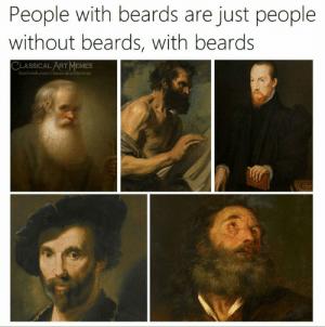 Facebook, Memes, and facebook.com: People with beards are just people  without beards, with beards  CLASSICALART MEMES  facebook.com/classicalartmemes