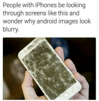 Android, Images, and Dank Memes: People with iPhones be looking  through screens like this and  wonder why android images loolk  blurry Shots fired @memeoji