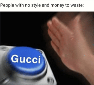 Meirl: People with no style and money to waste:  Gucci Meirl