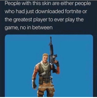 The Game, Game, and Dank Memes: People with this skin are either people  who had just downloaded fortnite or  the greatest player to ever play the  game, no in between  I coutpocket This my fav skin not gonna lie