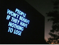 Nothing to Lose, They, and Lose: PEOPLE  WON'T BEHAVE  IF THEY HAVE  NOTHING  TO LOSE