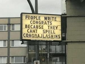 They, People, and Because: PEOPLE WRITE  CONGRATS  BECAUSE THEY  CANT SPELL  CONGRAJLASHINS Conjugralition