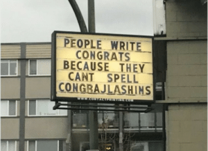 True?: PEOPLE WRITE  CONGRATS  BECAUSE THEY  CANT SPELL  CONGRAJLASHINS  www.coNTACTPRINTONGcOm True?