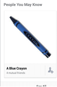 Friends, Omg, and Blue: People You May Know  A Blue Crayon  4 mutual friends Omg is it really you…its been so long