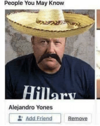 Humble, Add, and Friend: People You May Know  Alejandro Yones  , Add Friend | Remove Just a humble taco salesman