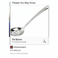 Best Friend, Friends, and Memes: People You May Know  Da Spoon  2 mutual friends  officialwhitegirls  is it really you  Source: officialwhitegirls goodmorning my best friend gets here today