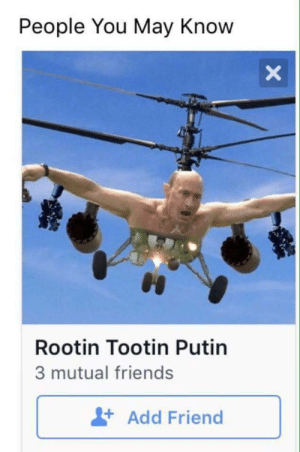 Friends, Putin, and Add: People You May Know  Rootin Tootin Putin  3 mutual friends  Add Friend