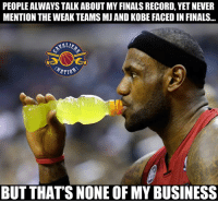 Nba, Kobe, and Beyond: PEOPLEALWAYS TALK ABOUT MY FINALS RECORD, YET NEVER  MENTION THE WEAK TEAMS MJ AND KOBE FACED IN FINALS...  NALIE  BUT THAT'S NONE OF MY BUSINESS Look beyond the numbers to see the truth.