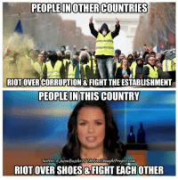 Facebook, Ignorant, and Memes: PEOPLEIN OTHERCOUNTRIES  RIOTOVERCORRUPTION & FIGHT THE ESTABLISHMENT  PEOPLEIN THIS COUNTRY  Twitter: eJasonBasslerilThereeThoughtProject.com  RIOT OVER SHOES &FIGHT EACH OTHER We don't condone rioting but some signs of a pulse from the American people would be nice occasionally. ✊ Are we too distracted, ignorant and apathetic to ever unify and protest the establishment? Thoughts? 💭🤔🤔🤔🤔💭 Join Us: @TheFreeThoughtProject 💭 TheFreeThoughtProject 💭 LIKE our Facebook page & Visit our website for more News and Information. Link in Bio... 💭 yellowvest yellowjackets www.TheFreeThoughtProject.com