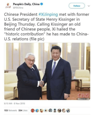 """TANKIES IN SHAMBLES: People's Daily, China O  La @PDChina  Follow  Chinese President #XiJinping met with former  U.S. Secretary of State Henry Kissinger in  Beijing Thursday. Calling Kissinger an old  friend of Chinese people, Xi hailed the  """"historic contribution"""" he has made to China-  U.S. relations (file pic)  Chinanews.com  6:15 AM - 8 Nov 2018  153 Retweets 334 Likes TANKIES IN SHAMBLES"""