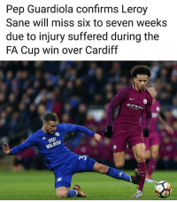 Memes, Soon..., and 🤖: Pep Guardiola confirms Leroy  Sane will miss six to seven weeks  due to injury suffered during the  FA Cup win over Cardiff  SIA  NO Get well soon LeroySané 🙌🏻 No Sanchez nor Sané for Man City...