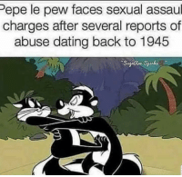 Dating, Memes, and Pepe: Pepe le pew faces sexual assaul  charges after several reports of  abuse dating back to 1945 You knew this was coming!