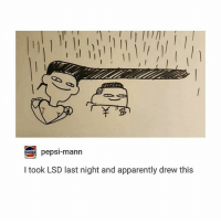 Apparently, Drugs, and Pepsi: pepsi-mann  I took LSD last night and apparently drew this drugs are the key to unlocking creativity