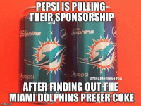 Miami Dolphins, Pepsi, and Dolphins: PEPSIIS PULLING  THEIR SPONSORSHIP  MIAMI  bolphins x  Dolphins X  pepsi  AFTER FINDING OUTTHE  pep  @NFLMemes4You  MIAMI DOLPHINS PREFER-COKE UH-OH... https://t.co/OMEcS4Vwuy