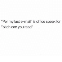 """💁🏼♀️ goodgirlwithbadthoughts 💅🏼: """"Per my last e-mail"""" is office speak for  """"bitch can you read"""" 💁🏼♀️ goodgirlwithbadthoughts 💅🏼"""