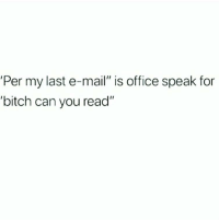 """😒 @thepettybitch goodgirlwithbadthoughts 💅🏼: 'Per my last e-mail"""" is office speak for  'bitch can you read"""" 😒 @thepettybitch goodgirlwithbadthoughts 💅🏼"""