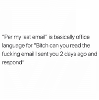 """Omg where's the lie 💯 hurryuphoe: """"Per my last email"""" is basically office  language for """"Bitch can you read the  fucking email I sent you 2 days ago and  respond"""" Omg where's the lie 💯 hurryuphoe"""