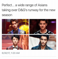 Memes, Asians, and 🤖: Perfect... a wide range of Asians  taking over D&G's runway for the new  season  6/30/17, 1:20 AM 😭😍