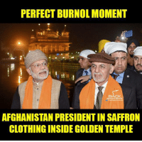 Memes, Afghanistan, and 🤖: PERFECT BURNOL MOMENT  BACK  BENCHERS  AFGHANISTAN PRESIDENTIN SAFFRON  CLOTHING INSIDE GOLDEN TEMPLE