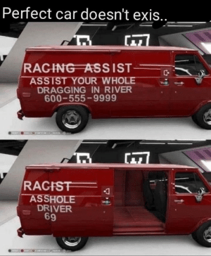 Perfect: Perfect car doesn't exis...  RAGING ASSIST  ASSIST YOUR WHOLE  DRAGGING IN RIVER  600-555-9999  RAGIST  ASSHOLE  DRIVER  9 Perfect