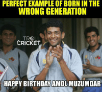 Muzumdar is the leading run scorer in Ranji Trophy but could not make it to Indian National side #HBDMuzumdar  <mad>: PERFECT EXAMPLE OF BORN IN THE  WRONG GENERATION  TROLL  CRICKET  HAPPY BIRTHDAY AMOL MUZUMDAR Muzumdar is the leading run scorer in Ranji Trophy but could not make it to Indian National side #HBDMuzumdar  <mad>