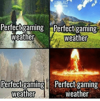 Funny, Memes, and Ps4: Perfect gaming Perfect gaming  Weather  weather  Perfect gaming Perfect gaming  weather  weather Which settings do you like? I like apocalyptic settings such as a wasteland or zombie invasions - FOLLOW @the_lone_survivor for more - - PS4 xboxone tlou Thelastofus fallout fallout4 competition competitive falloutmemes battlefield1 battlefield starwars battlefront game csgo counterstrike gaming videogames funny memes videogaming gamingmemes gamingpictures dankmemes recycling csgomemes cod
