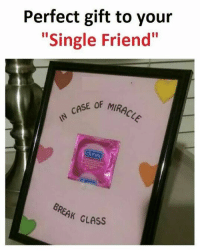 "Memes, Single, and 🤖: Perfect gift to your  ""Single Friend""  CASE OF MIRAG  REAK GLASS Follow our new page - @sadcasm.co"
