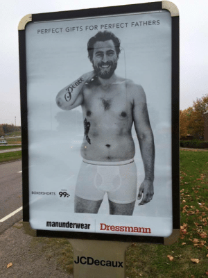 """Click, Facebook, and Target: PERFECT GIFTS FOR PERFECT FATHERS  BOXERSHORTS 99:  manunderwear Dressmann  JCDecaux scarecrowqueen:  listlesslywandering:  escapedosmil:  homoglobinopathy:  gap-var-ginnunga:  i'm mostly posting this as a reminder to myself, but i think other men struggling with body image or people who are dysphoric about their hips can benefit from seeing this too. this is part of a body positivity campaign launched by clothing company dressman called #justthewayyouareand if you click that link there's more body types being represented in their ads. i have never seen any body positivity for men like this before, marketing ploy or not it DOES help me seeing my body type (wide hips and chub and all) being represented in a public space like this, especially with the word""""perfect"""" attached to it. i've came back to this picture for a while now as a reminder that my body is a valid body, and i hope it will help someone else too. (credits to @oneflewovergeorgieboysnest for taking this picture and putting it on facebook)  This is important.  For mah dudes  Because men need body positivity too  Signal boost cause all you gents need to be happy in your skin too okay?"""