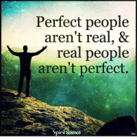 Beautiful, Love, and Memes: Perfect people  aren't real, &  real people  aren't perfect.  Spiril Science Real people aren't perfect! Perfection (excellence) is a direction, not a destination. ⇒Love ❤️, flow 💬, serve ✨⇐ . . . . . . meditation oneness innerpeace lawofattraction blessings love inspire wisdom spiritual yogi yoga flow oneness amazing beauty earth lovequotes quotes quotestoliveby beautiful compassion spiritualawakening enlightenment nature kindness
