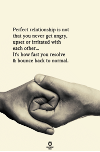 Angry, Never, and Back: Perfect relationship is not  that you never get angry,  upset or irritated with  each other...  It's how fast you resolve  & bounce back to normal
