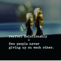 Memes, Never, and 🤖: Perfect Relationship  Two people never  giving up on each other.