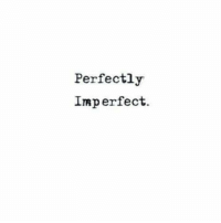 Imperfect and Perfectly Imperfect: Perfectly  Imperfect.