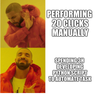 Python FTW: PERFORMING  20 CLICKS  MANUALLY  SPENDING3H  DEVELOPING  PYTHONSCRIPT  TOAUTOMATE TASK Python FTW