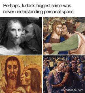 Clingy: Perhaps Judas's biggest crime was  never understanding personal space  boredpanda.com Clingy