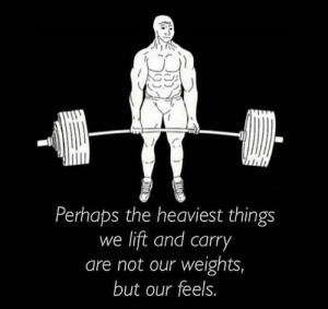 The feels.: Perhaps the heaviest things  we lift and carry  are not our weights,  but our feels. The feels.
