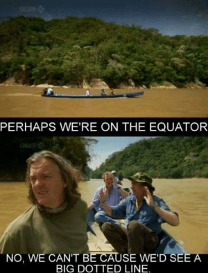 Classic Top Gear! via /r/memes https://ift.tt/30WvZFk: PERHAPS WE'RE ON THE EQUATOR  NO, WE CAN'T BE CAUSE WE'D SEE A  BIG DOTTED LINE. Classic Top Gear! via /r/memes https://ift.tt/30WvZFk