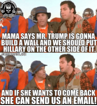 Memes, Email, and Trump: PERIOR FIREPD  MAMA SAYS MR. TRUMP IS GONNA  HILLARY ON THE OTHERSIDE OF IT  AND IF SHE WANTS TO COME BACK  SHE CAN SEND US AN EMAIL! buildthewall waterboy