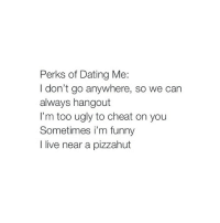 Hilarious perks of dating me