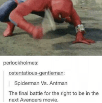 - Sad Comics: perlockholmes:  ostentatious-gentleman:  Spiderman Vs. Antman  The final battle for the right to be in the  next Avengers movie. - Sad Comics