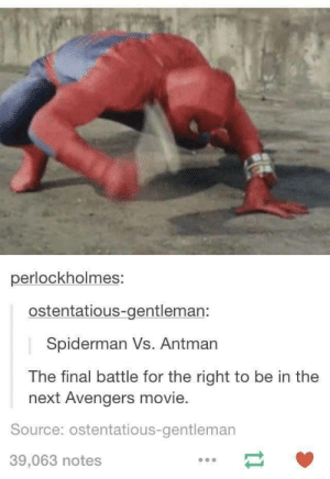 Spiderman vs. Antman!omg-humor.tumblr.com: perlockholmes:  ostentatious-gentleman:  Spiderman Vs. Antman  The final battle for the right to be in the  next Avengers movie.  Source: ostentatious-gentleman  39,063 notes Spiderman vs. Antman!omg-humor.tumblr.com