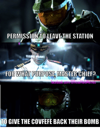 ~Regret: PERMISSION TO LEAVETHE STATION  FOR WHAT PURPOSES MASTER CHIEF?  TO GIVE THE COVFEFE BACK THEIR BOMB ~Regret