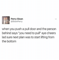 "Memes, Hilarious, and 🤖: Perry Sloan  @SloanPerry  when you push a pull door and the person  behind says ""you need to pull"" aye cheers  lad sure next plan was to start lifting from  the bottom @memezar is hilarious and worth your follow"